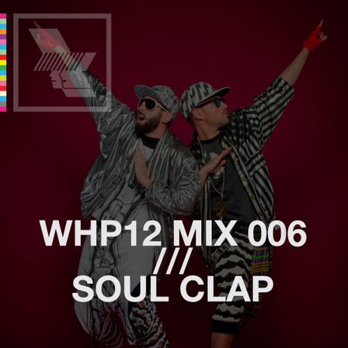 WHP12 MIX 006 /// SOUL CLAP X WHP