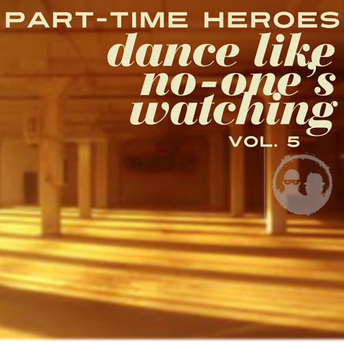 PART-TIME HEROES, 'DANCE LIKE NO-ONE'S WATCHING MIX' VOL. 5 (OCT 2012)