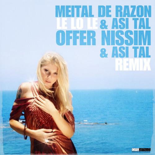 Meital De Razon & Asi Tal  - Le lo le - Offer Nissim & Asi Tal Remix