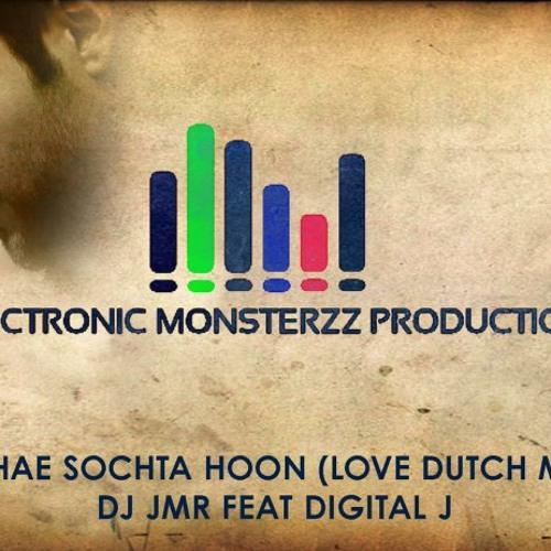 TUJHAE SOCHTA HOON DJ JMR FEAT DIGITAL J [ELECTRONIC MONSTERZ PRODUCTION LOVE DUTCH MIX] (PREVIEW)