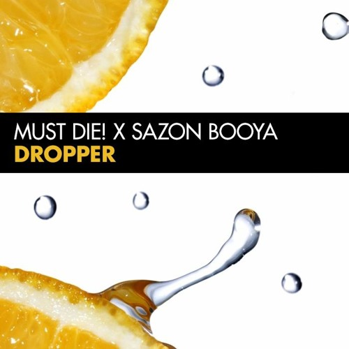 MUST DIE! & Sazon Booya - Dropper | Free Download |