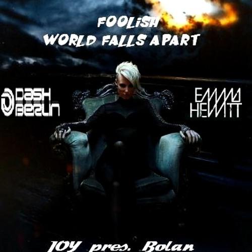 Dash Berlin & Emma Hewitt -  Foolish World Falls Apart ( JOY presents Bolan Mash-Up)