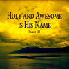 "Psalm 111:2-10 ""Holy and Awesome in His Name"""