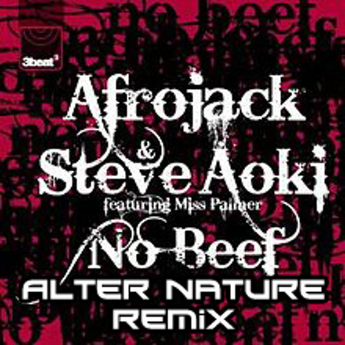 ★Afrojack & Steve Aoki ft Miss Palmer - No Beef (Alter Nature Remix)★