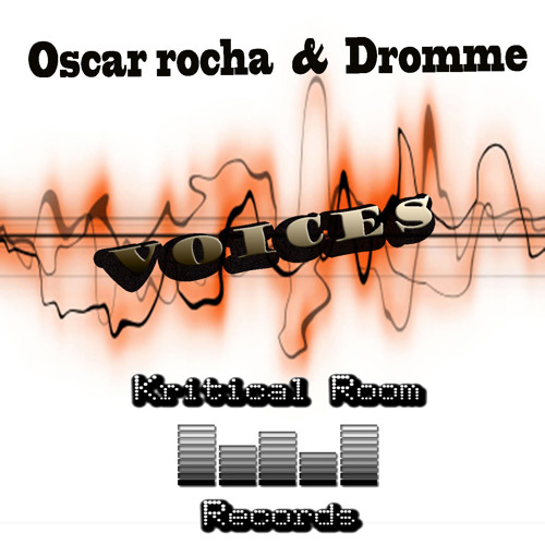 Oscar Rocha, Dromme - Voices (Out Now) Kritical Room Records