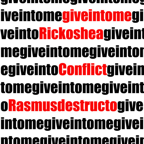 Give into Me ft .Rick o'shea, Conflict, Rasmus Destructo ( prod. Anno Domini Beats )
