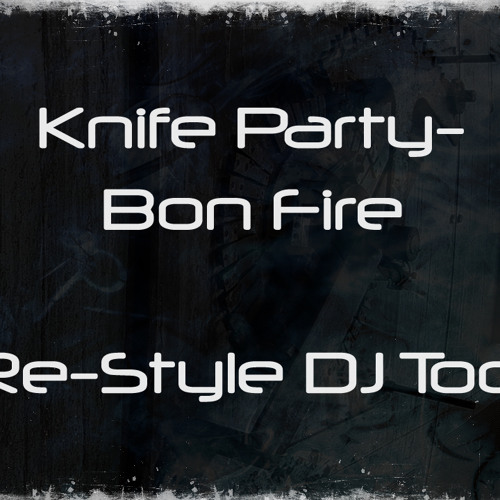 Knife Party - Bon Fire (Re-Style DJ Tool)