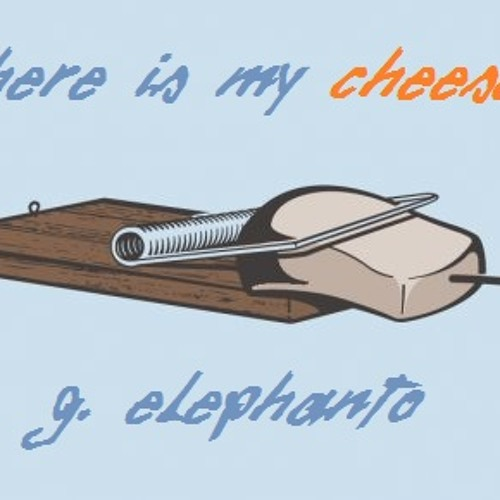 G.Elephanto- Where is my Cheese