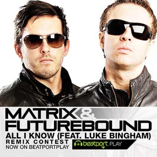 All I Know by Matrix & Futurebound ft. Luke Bingham (Keeno Remix)