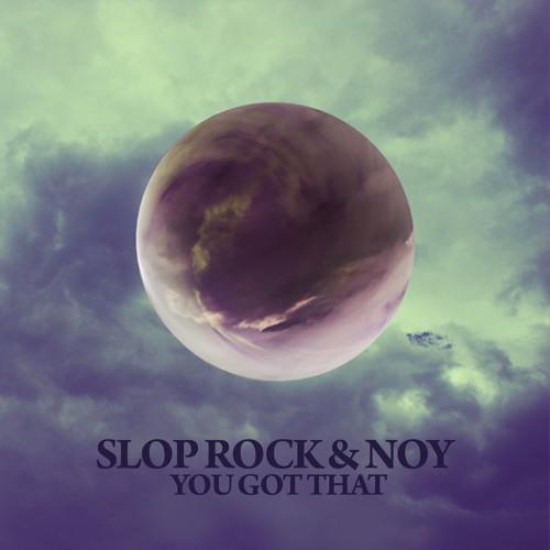 Slop Rock & Noy - You Got That (Original Mix) [Hi Tech]