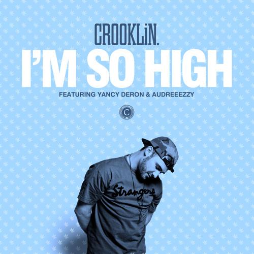 Crooklin - I'm So High ft. Yancy Deron & Audreeezzy