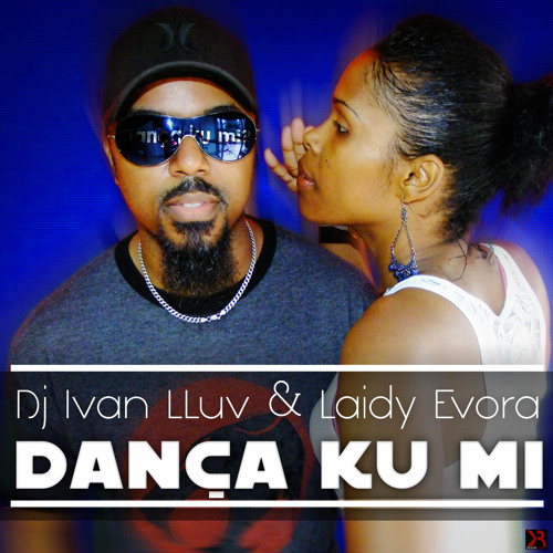Dj Ivan LLuv Feat. Laidy Evora - Dança Ku Mi