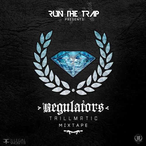 Run The Trap Presents: Regulators - Trillmatic Mixtape