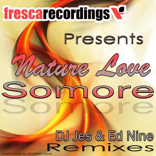 DJ Jes feat. Nature Love - Somore (Ed Nine Remix)