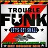 Trouble Funk - Let's Get Small (Funkorelic Get Bigger Mix) (12.52)