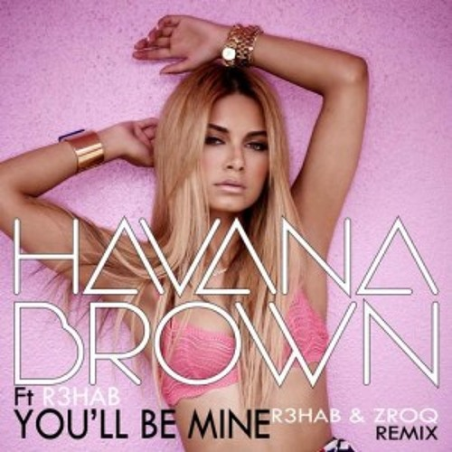Havana Brown & R3hab - You'll Be Mine (R3hab & ZROQ Remix)