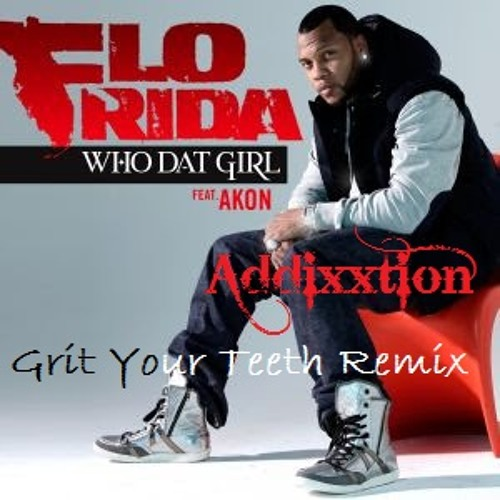 Flo Rida - Who Dat Girl Ft. Akon [Addixxtion - Grit Your Teeth Mix]