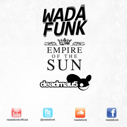 Deadmau5 Vs Empire Of The Sun - Fn Pig & We Are the People (Wadafunk Bootleg & Remix)
