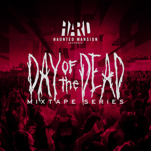 HARD Day Of The Dead Mixtapes