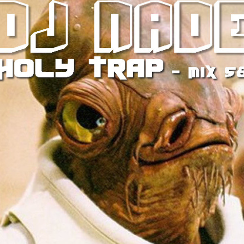DJ NADE - HOLY TRAP [Trapstep Mix 58] Free Download