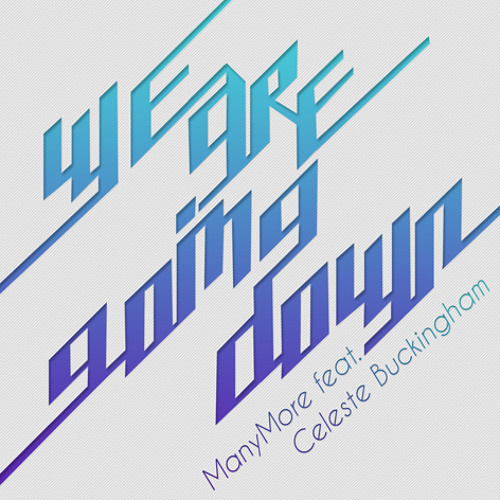 We Are Going Down by ManyMore ft. Celeste Buckingham
