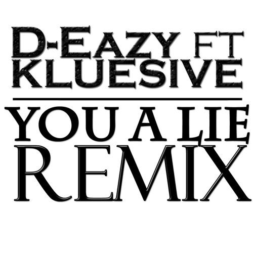 You A Lie Remix-D-Eazy ft Kluesive