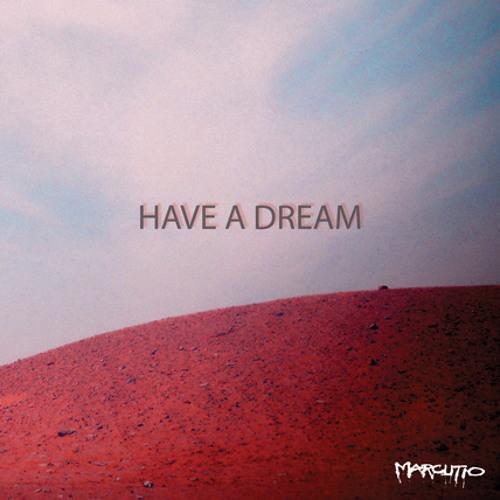 Marcutio -Have a dream