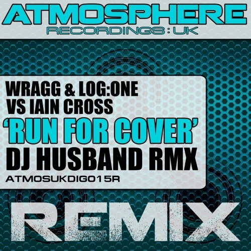 Wragg & Log:One vs Iain Cross - Run For Cover (DJ Husband remix) [Atmosphere Recordings:UK]