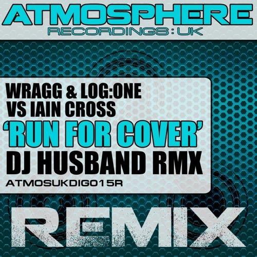 Wragg & Log:One vs Iain Cross - Run For Cover (DJ Husband remix) [Atmosphere Recordings:UK]
