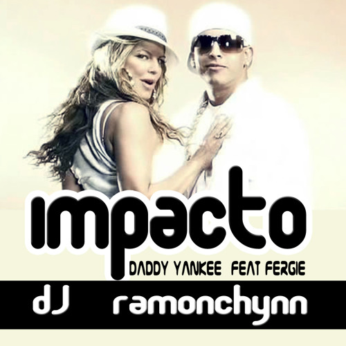 Impacto - daddy yankee feat fergie tribal mix v.02 - dj ramonchynn