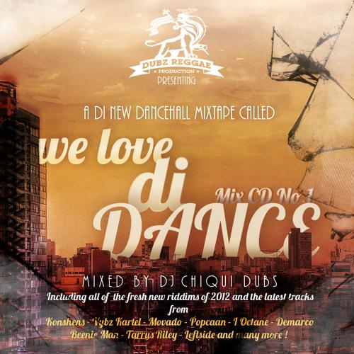 """Dj Chiqui Dubs Present - """"We Love Di Dance Vol.1"""" (Mixtape /October 2012)"""