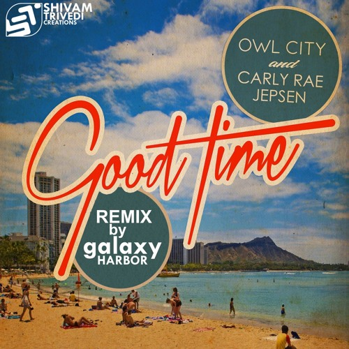 Good Time (Owl City) - Galaxy Harbor Remix