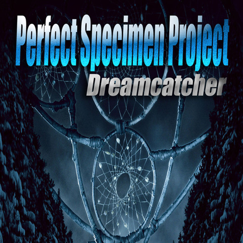 Perfect Specimen Project - Dreamcatcher
