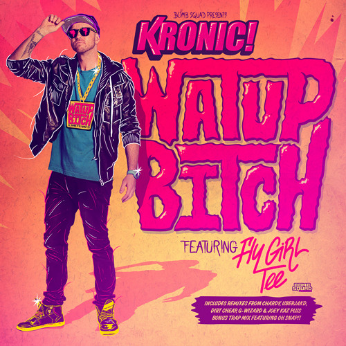 Kronic - Watup Bitch ft. Flygirl Tee (Oh Snap!! Trap Remix)