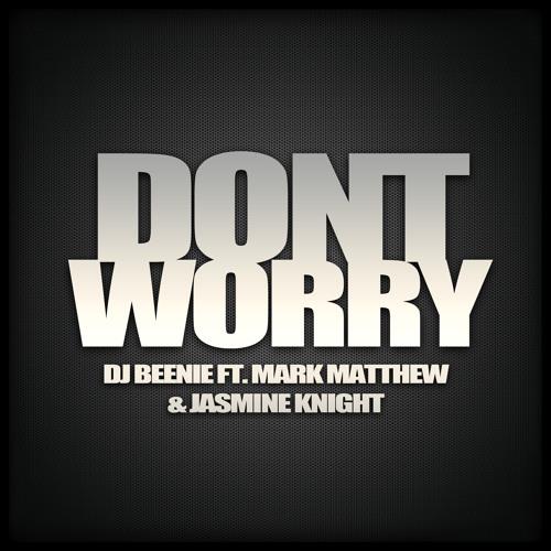 Dj Beenie Ft. Mark Matthew & Jasmine Knight - Don't Worry (Radio Edit)