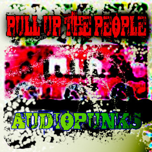 AUDIOPUNKS - Pull Up The People