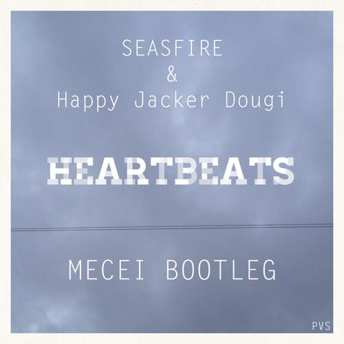 SEASFIRE & Happy Jacker Dougi - Heartbeats (mecei Bootleg)