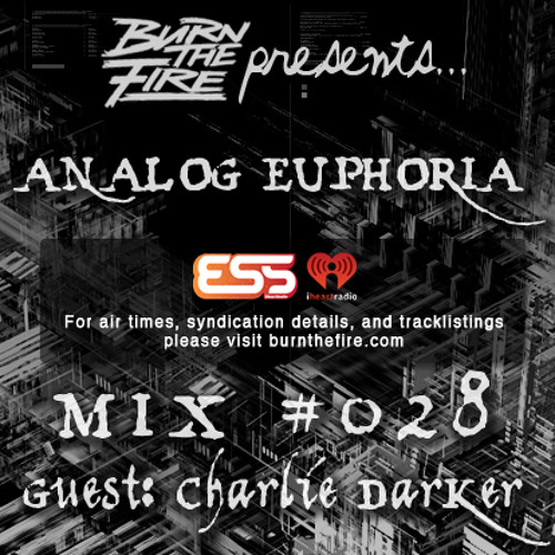 Burn The Fire Radio Show: Analog Euphoria #028 — ft. Charlie Darker