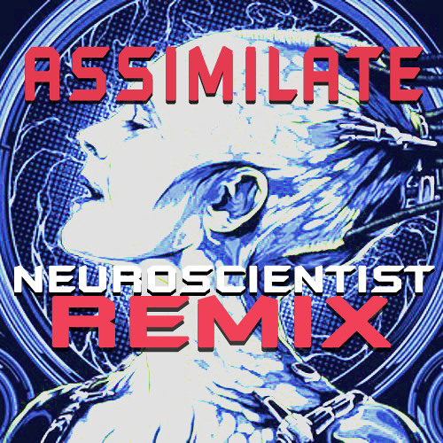 Cyberoptics - Assimilate (Neuroscientist RMX)
