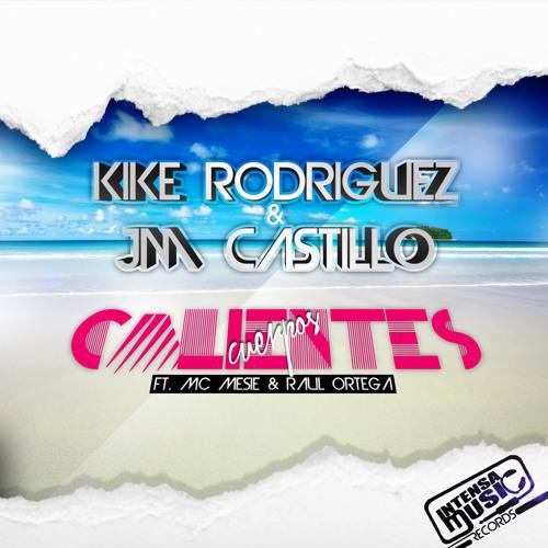 Kike Rodriguez & Jm Castillo ft. Raul Ortega & Mc Mesié - Cuerpos Calientes (Franco Sinom Remix) CUT