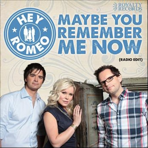 Hey Romeo - Maybe You Remember Me Now - Radio Edit
