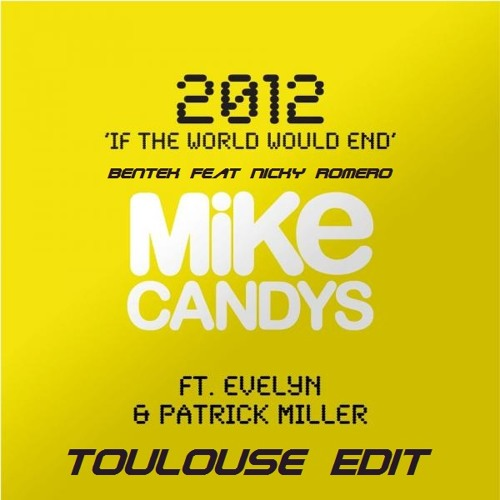 BenTek Feat Mike Candys - 2012 If the world end ( Toulouse Edit)