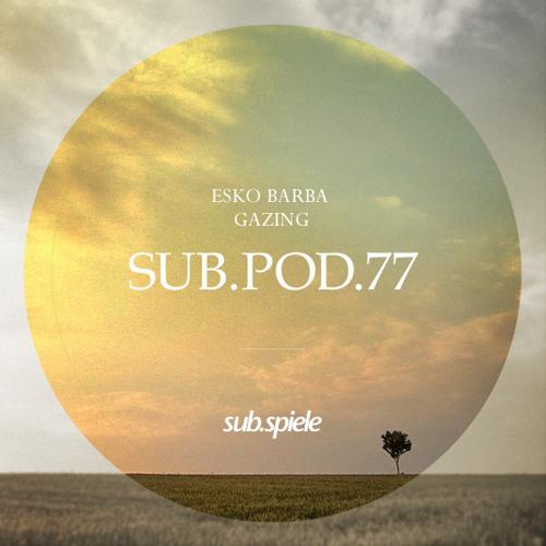 sub.pod.77  esko barba – gazing