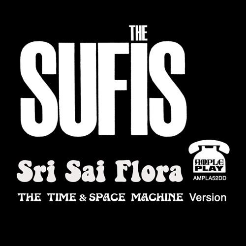 The SUFIS - 'Sri Sai Flora' - The Time & Space Machine Version [Radio Edit]