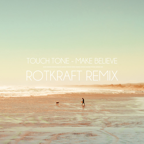 Touch Tone - Make Believe (Rotkraft Remix) [Free Download]