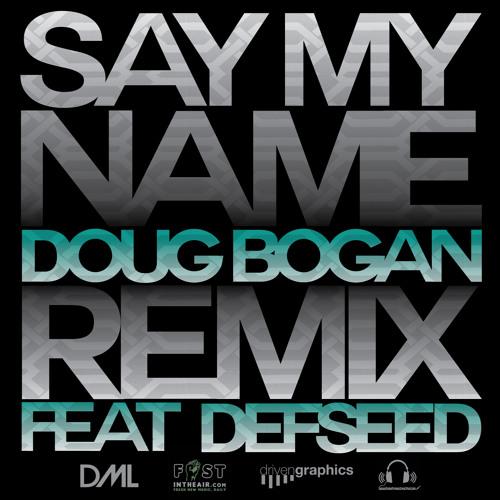 Say My Name (Doug Bogan remix feat. DefSeed)