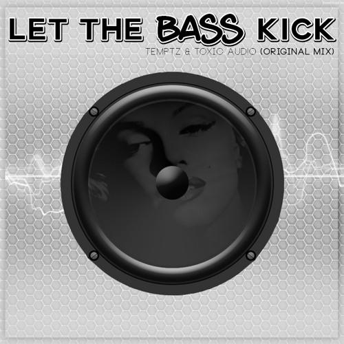 Temptz & Toxic Aud!o - Let The BASS Kick (Original Mix)