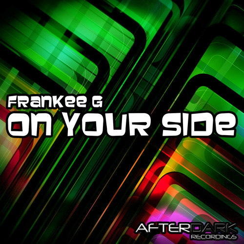 Frankee G- On Your Side (Original Mix) [Afterdark Recordings] Plus Remixes