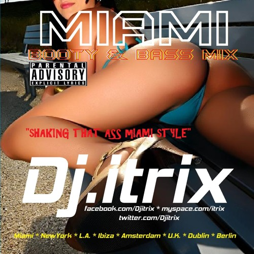 Dj.Itrix's Miami Booty & Bass Mix (The Ultimate Ass Shaking Mix)