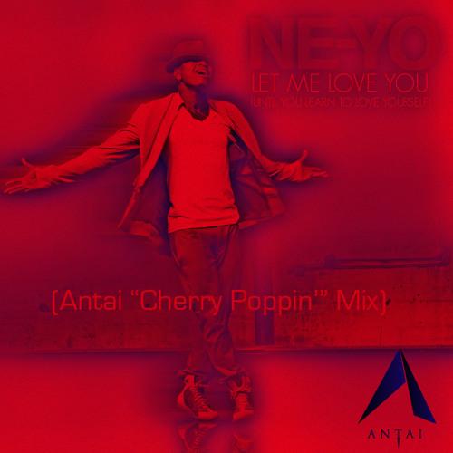 "Ne-Yo - Let Me Love You ( Antai ""Cherry Poppin"" Mix )"